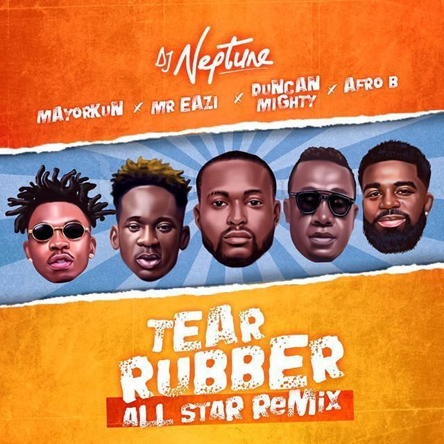 DJ Neptune - Tear Rubber (All Star Remix) Ft. Mayorkun x Mr Eazi x Duncan Mighty x Afro B